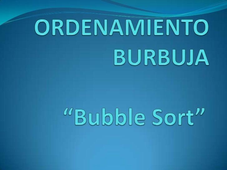 HISTORIA Determinar con exactitud el origen del ordenamiento  burbuja es un poco complicado, ya que no existe  informació...