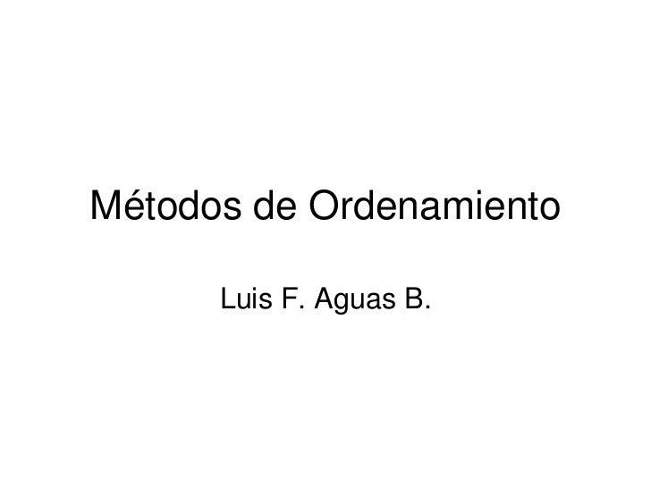 Métodos de Ordenamiento      Luis F. Aguas B.