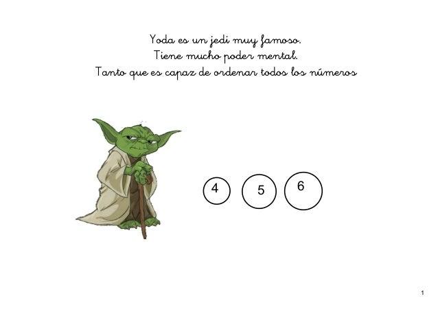 Yoda es un jedi muy famoso. Tiene mucho poder mental. Tanto que es capaz de ordenar todos los números  4  5  6  1