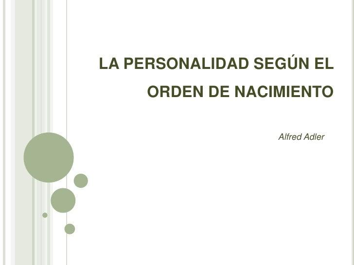 LA PERSONALIDAD SEGÚN EL ORDEN DE NACIMIENTO<br />Alfred Adler<br />