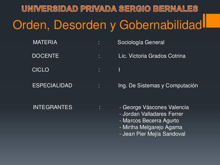 Orden, Desorden y Gobernabilidad   MATERIA        :   Sociología General   DOCENTE        :   Lic. Victoria Grados Cotrina...
