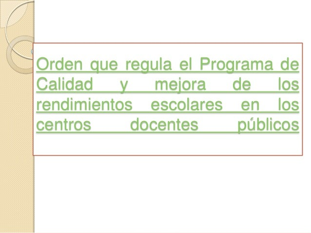Orden que regula el programa de calidad y mejora de los rendimientos escolares en los centros docentes publicos