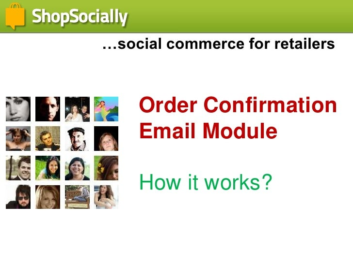 …social commerce for retailers<br />Order Confirmation Email Module<br />How it works?<br />