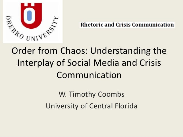Order from Chaos: Understanding the Interplay of Social Media and Crisis           Communication           W. Timothy Coom...
