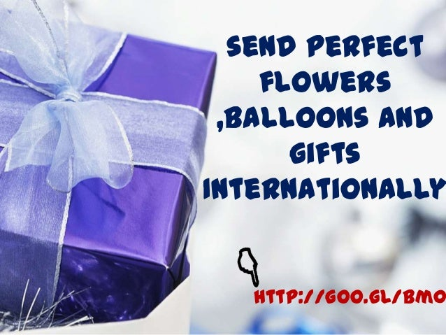 send perfect flowers ,balloons and gifts Internationally http://goo.gl/bm0