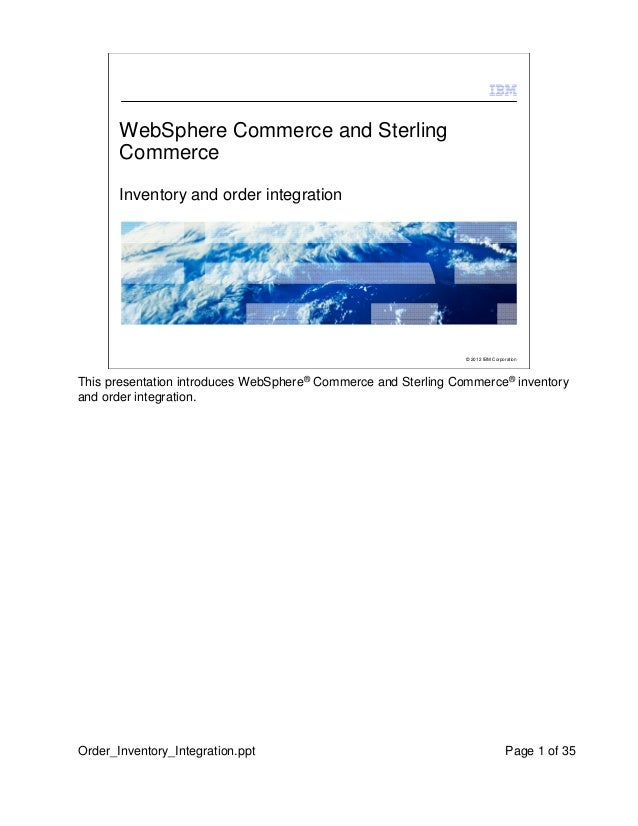 WebSphere Commerce and Sterling Commerce Inventory and order integration  © 2012 IBM Corporation  This presentation introd...