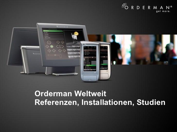 Orderman Weltweit Referenzen, Installationen, Studien