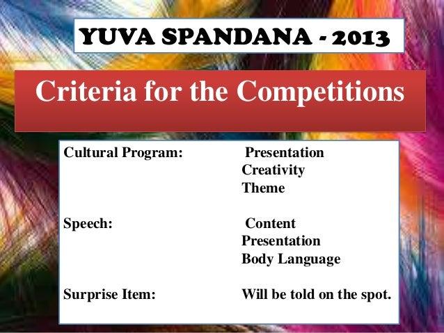 YUVA SPANDANA - 2013  Criteria for the Competitions Cultural Program:  Presentation Creativity Theme  Speech:  Content Pre...