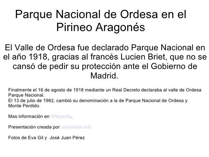 Parque Nacional de Ordesa en el Pirineo Aragonés El Valle de Ordesa fue declarado Parque Nacional en el año 1918, gracias ...