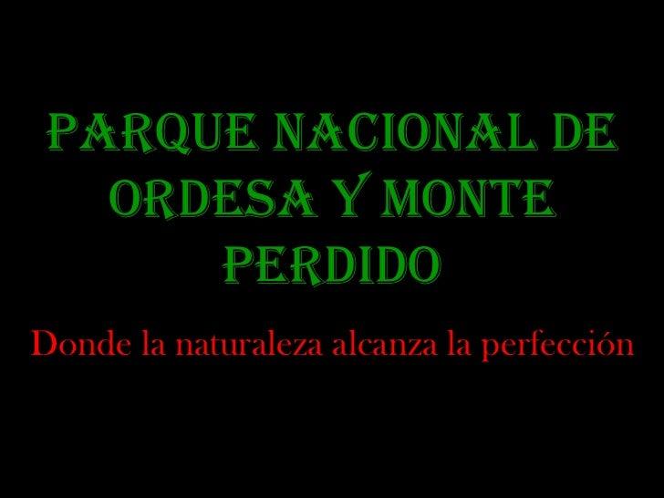 PARQUE NACIONAL DE ORDESA Y MONTE PERDIDO Donde la naturaleza alcanza la perfección