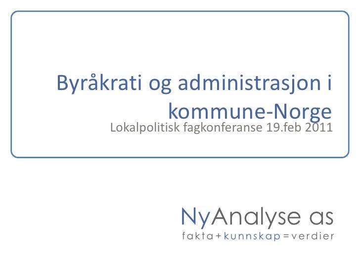 Byråkrati og administrasjon i            kommune-Norge     Lokalpolitisk fagkonferanse 19.feb 2011                 NyAnaly...