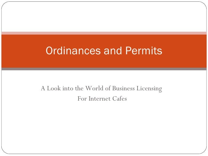 A Look into the World of Business Licensing  For Internet Cafes Ordinances and Permits