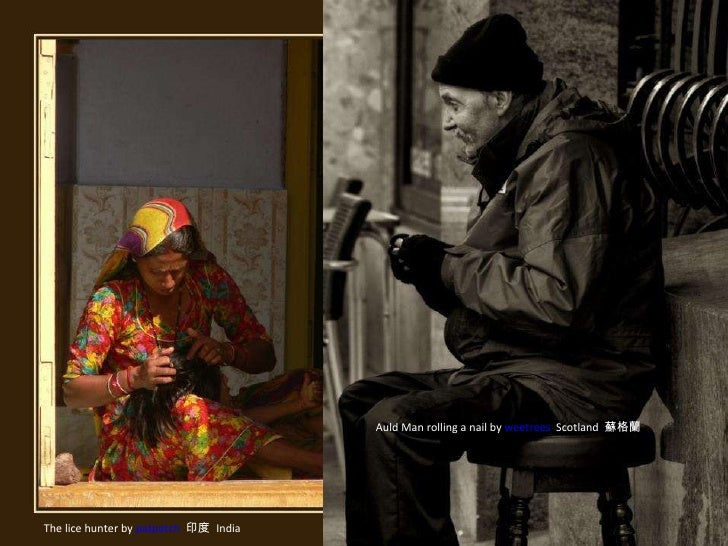 The lice hunter by  patpatch   印度  India Auld Man rolling a nail by  weetrees   Scotland  蘇格蘭