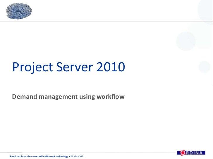 Project Server 2010<br />Demand management using workflow<br />