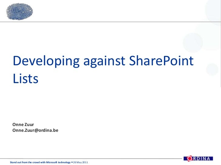 Developing against SharePoint Lists<br />Onne Zuur<br />Onne.Zuur@ordina.be<br />