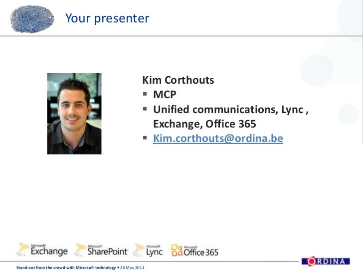 Kim Corthouts<br />MCP<br />Unified communications, Lync , Exchange, Office 365<br />Kim.corthouts@ordina.be<br />