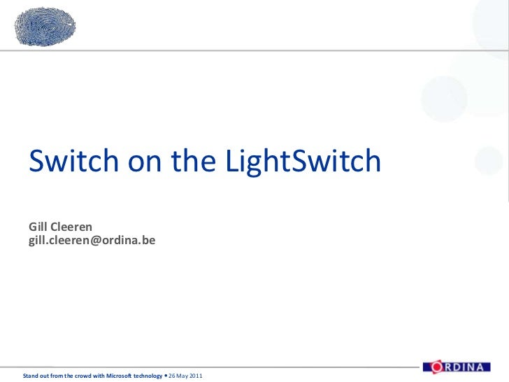 Switch on the LightSwitch<br />Gill Cleeren<br />gill.cleeren@ordina.be<br />