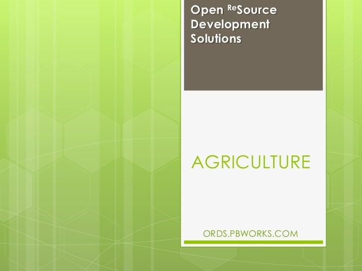 AGRICULTURE<br />Open ReSource Development Solutions<br />ORDS.PBWORKS.COM<br />