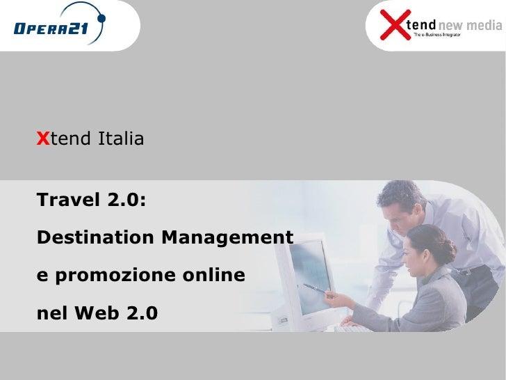 X tend Italia Travel 2.0:  Destination Management  e promozione online  nel Web 2.0