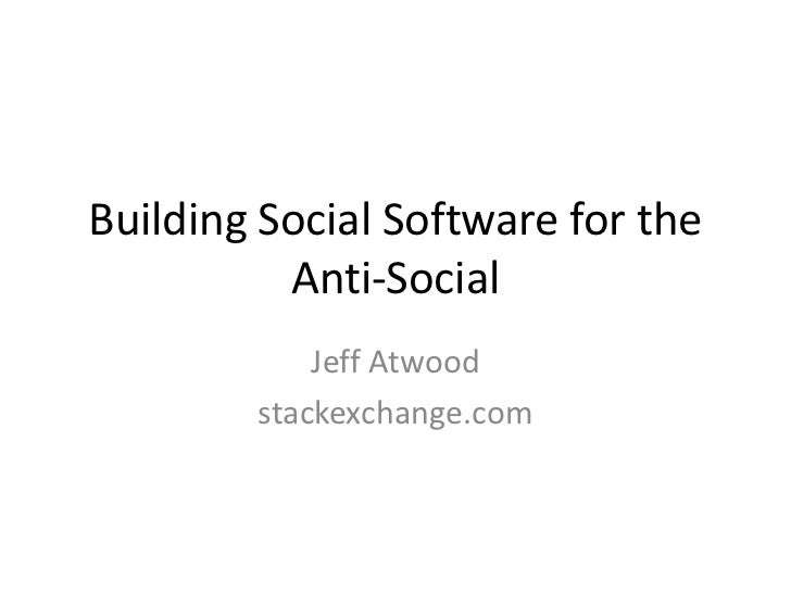 Building Social Software for the          Anti-Social            Jeff Atwood        stackexchange.com