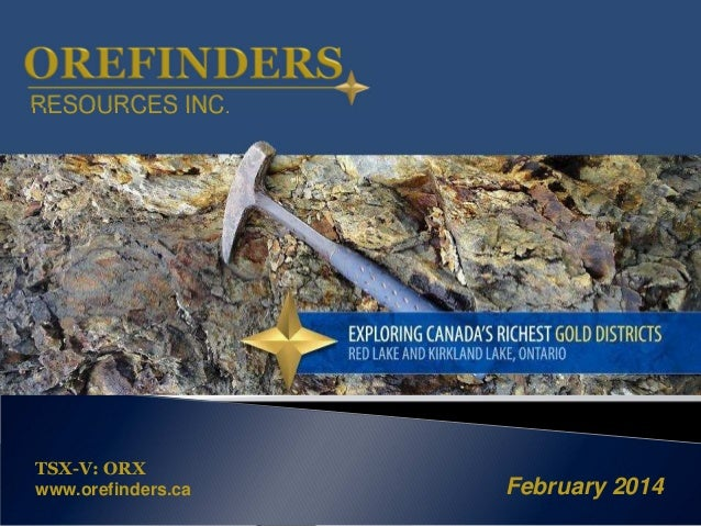 RESOURCES INC.  TSX-V: ORX www.orefinders.ca  February 2014