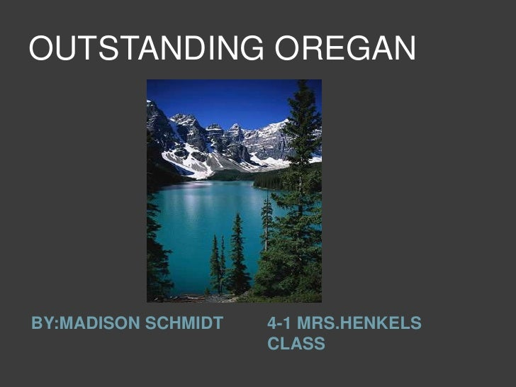 OUTSTANDING OREGAN<br />BY:MADISON SCHMIDT<br />4-1 MRS.HENKELS CLASS<br />