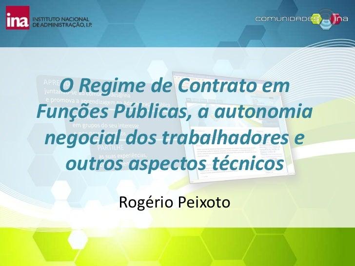 O Regime de Contrato em Funções Públicas, a autonomia negocial dos trabalhadores e outros aspectos técnicos<br />Rogério P...