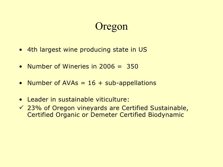 Oregon <ul><li>4th largest wine producing state in US </li></ul><ul><li>Number of Wineries in 2006 =  350 </li></ul><ul><l...