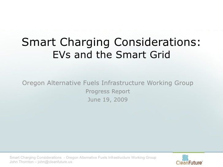 EV Smart Charging Considerations: Oregon Alternative Fuels Infrastructure Workgroup.      John Thornton CleanFuture 090619
