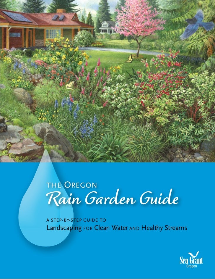 THE   OREGONRain Garden GuideA STEP-BY-STEP GUIDE TOLandscaping FOR Clean Water AND Healthy Streams
