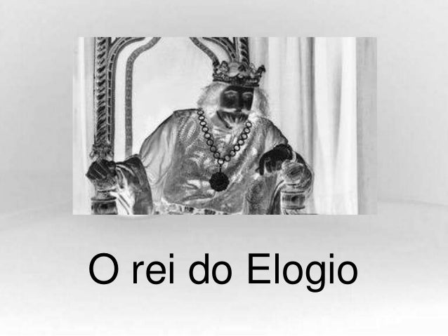 O rei do Elogio