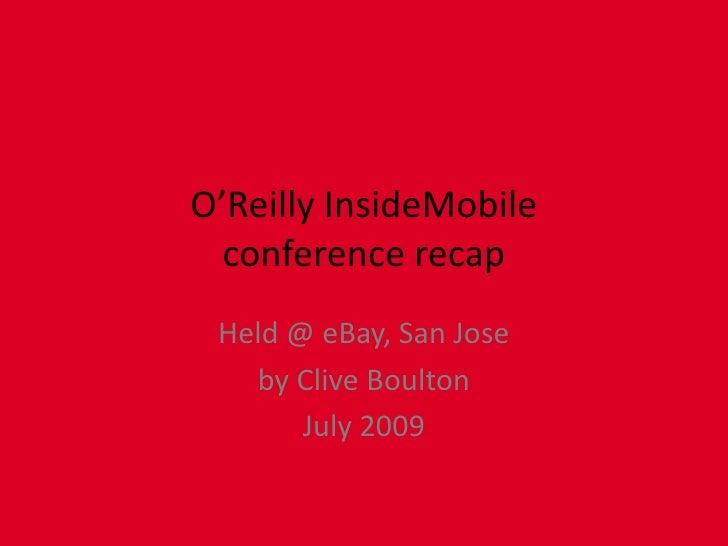 O'Reilly InsideMobileconference recap<br />eBay Conference Center, San Jose<br />cliveboulton.com<br />July 2009<br />