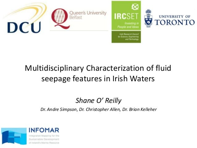 Multidisciplinary Characterization of fluidseepage features in Irish WatersShane O' ReillyDr. Andre Simpson, Dr. Christoph...