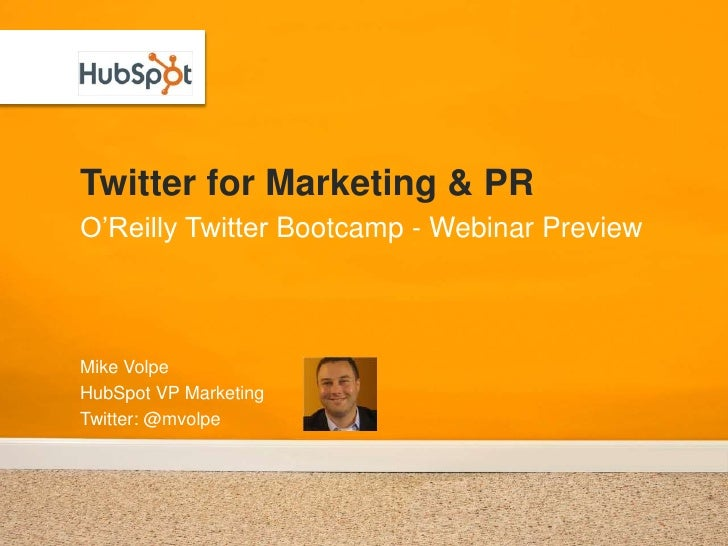 Twitter for Marketing & PR O'Reilly Twitter Bootcamp - Webinar Preview    Mike Volpe HubSpot VP Marketing Twitter: @mvolpe