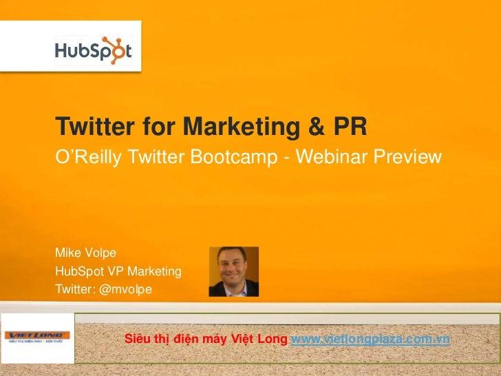 Twitter for Marketing & PRO'Reilly Twitter Bootcamp - Webinar PreviewMike VolpeHubSpot VP MarketingTwitter: @mvolpe       ...