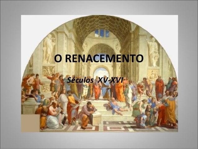 O RENACEMENTO Séculos XV-XVI