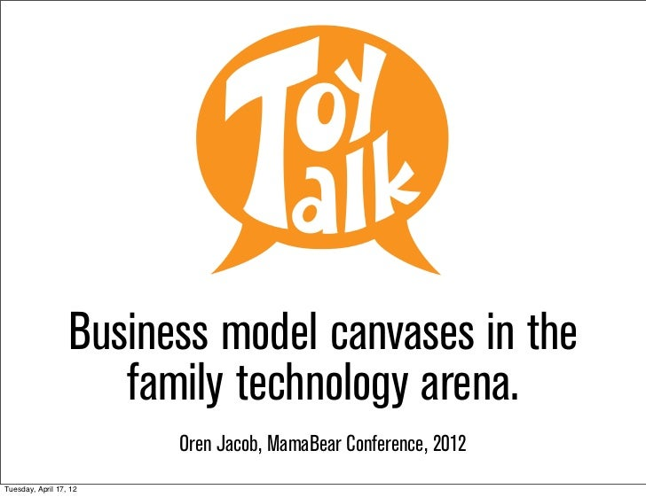Business model canvases in the                     family technology arena.                        Oren Jacob, MamaBear Co...