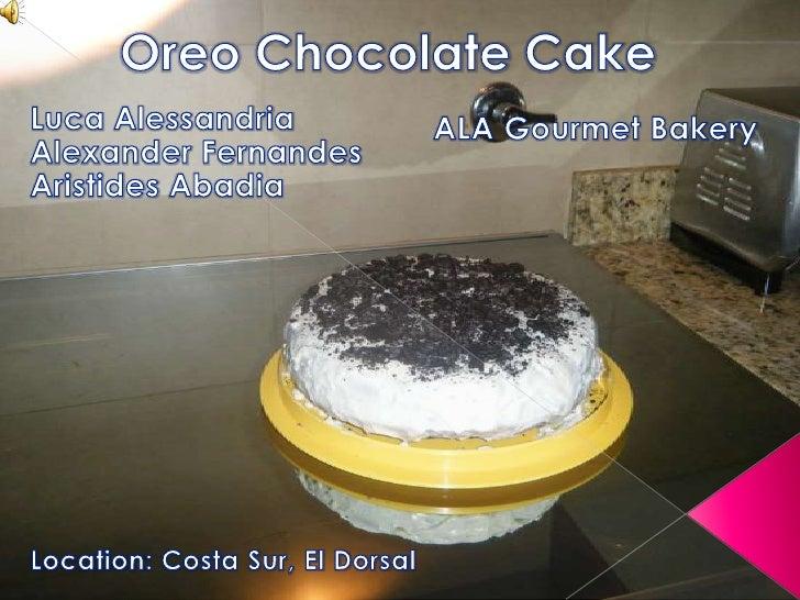 OreoChocolateCake<br />LucaAlessandriaAlexanderFernandesAristidesAbadia<br />ALA Gourmet Bakery<br />Location: Costa Sur, ...