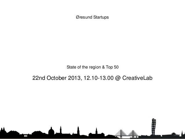 Øresund Startups  State of the region & Top 50  22nd October 2013, 12.10-13.00 @ CreativeLab