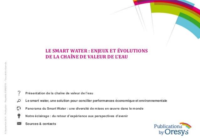 LE SMART WATER : ENJEUX ET ÉVOLUTIONS DE LA CHAÎNE DE VALEUR DE L'EAU Présentation de la chaîne de valeur de l'eau Le smar...