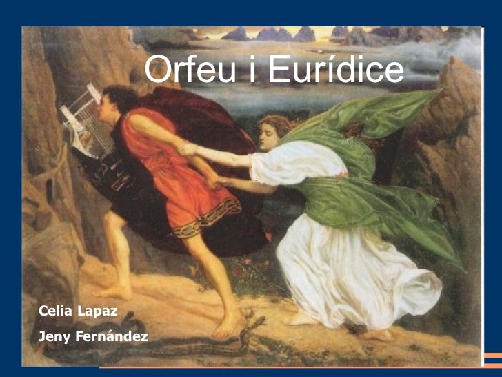 Orfeu i Eurícide Orfeu i Eurídice Celia Lapaz Jeny Fernández