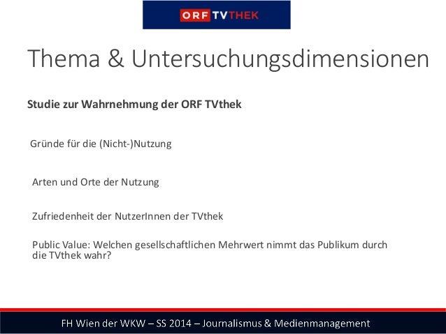 Studie zur Wahrnehmung der ORF TVthek Gründe für die (Nicht-)Nutzung Arten und Orte der Nutzung Zufriedenheit der NutzerIn...