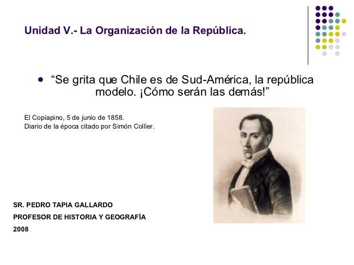 """Unidad V.- La Organización de la República.   <ul><li>"""" Se grita que Chile es de Sud-América, la república modelo. ¡Cómo s..."""