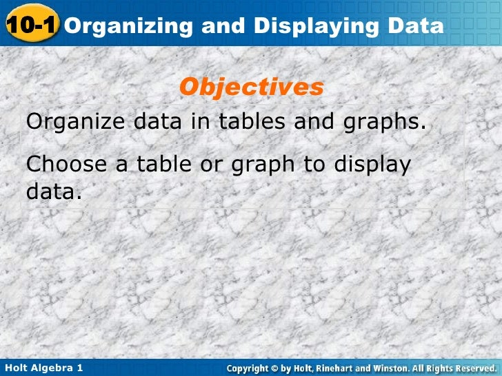 Organize data in tables and graphs. Choose a table or graph to display data. Objectives