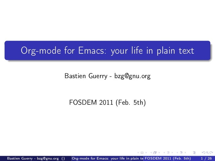 Org-mode for Emacs: your life in plain text                              Bastien Guerry - bzg@gnu.org                     ...