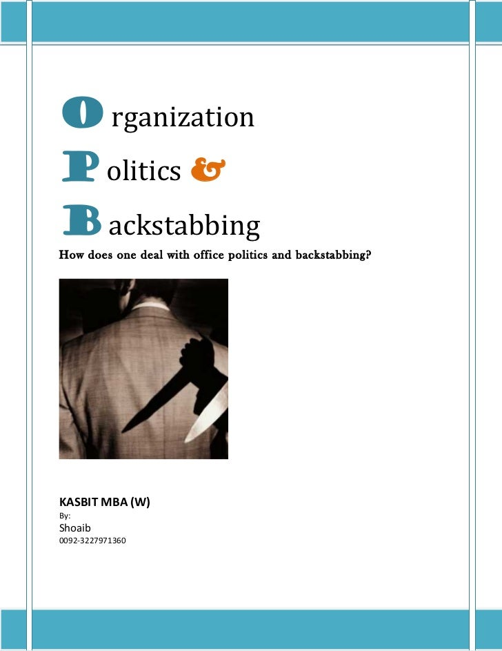 O rganizationP olitics &B ackstabbingHow does one deal with office politics and backstabbing?KASBIT MBA (W)By:Shoaib0092-3...