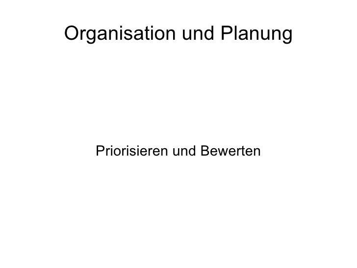 Organisation und Planung        Priorisieren und Bewerten