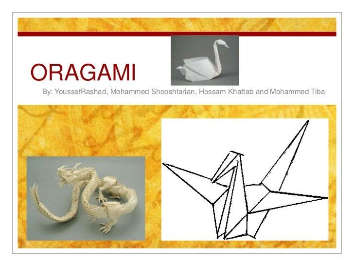 ORAGAMI<br />By: YoussefRashad, Mohammed Shooshtarian, Hossam Khattab and Mohammed Tiba<br />