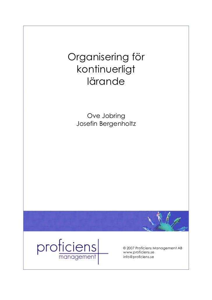 Organisering för kontinuerligt   lärande    Ove Jobring Josefin Bergenholtz                © 2007 Proficiens Management AB...