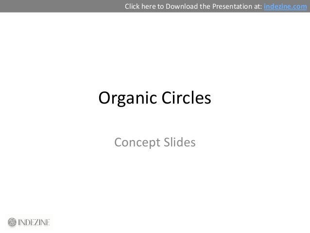 Click here to Download the Presentation at: indezine.comOrganic Circles  Concept Slides